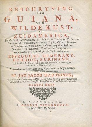 Beschryving van Guiana, of de Wilde Kust, in Zuid-America.  J.J. Hartsinck. Amsterdam 1770.